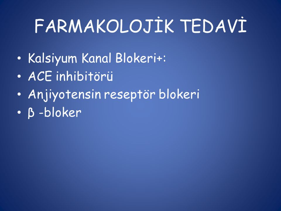 FARMAKOLOJİK TEDAVİ Kalsiyum Kanal Blokeri+: ACE inhibitörü