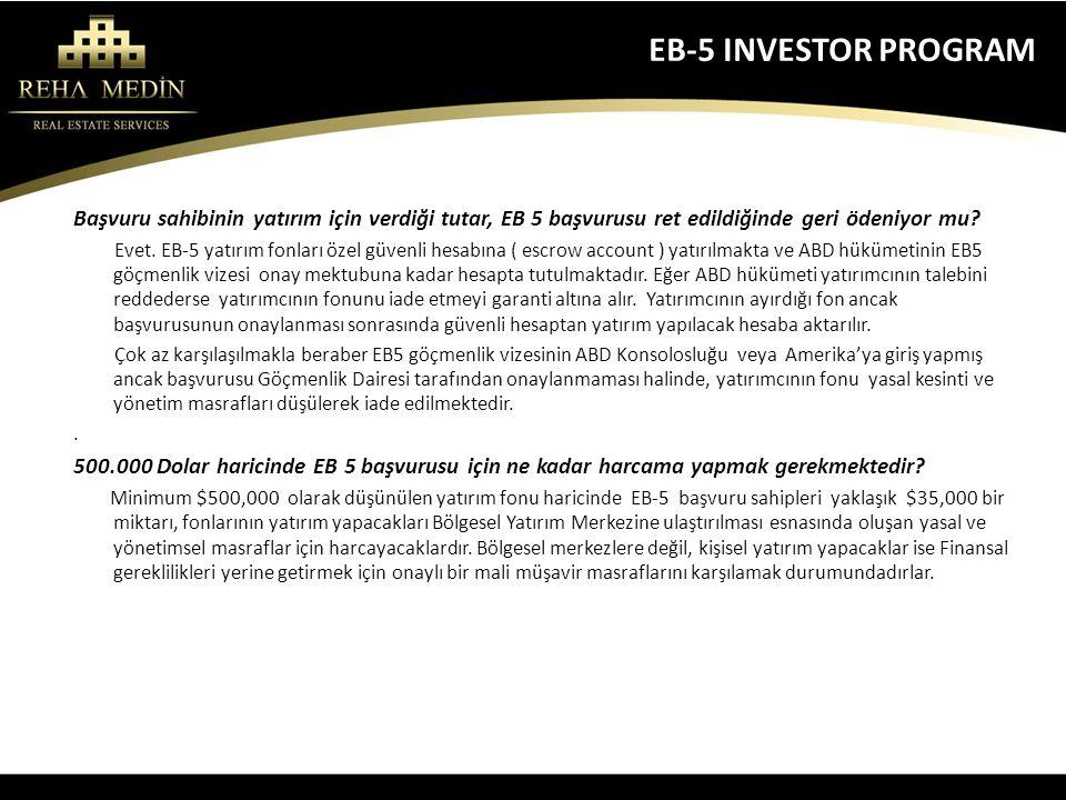 EB-5 INVESTOR PROGRAM Başvuru sahibinin yatırım için verdiği tutar, EB 5 başvurusu ret edildiğinde geri ödeniyor mu