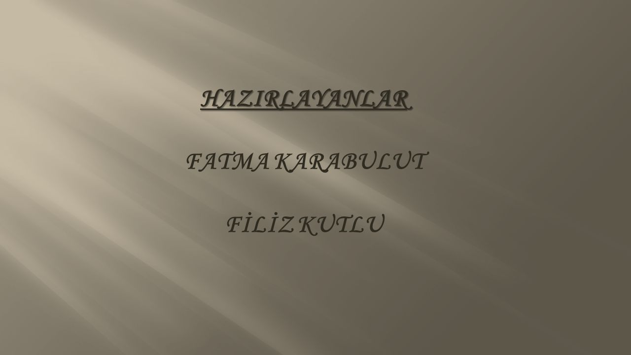 HAZIRLAYANLAR FATMA KARABULUT FİLİZ KUTLU