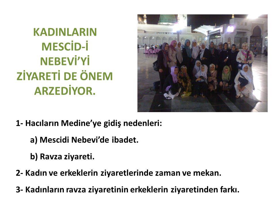 KADINLARIN MESCİD-İ NEBEVİ'Yİ ZİYARETİ DE ÖNEM ARZEDİYOR.