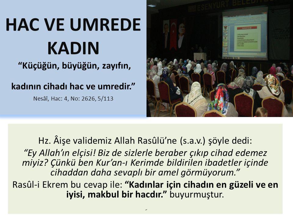 Hz. Âişe validemiz Allah Rasûlü'ne (s.a.v.) şöyle dedi: