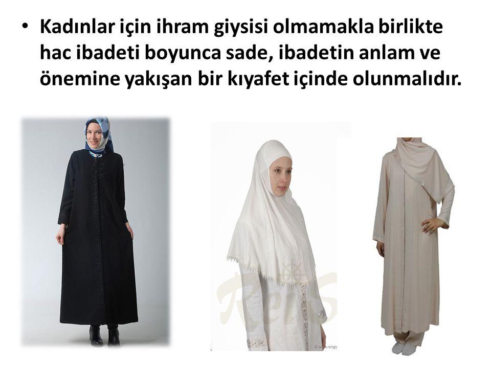 Kadınlar için ihram giysisi olmamakla birlikte hac ibadeti boyunca sade, ibadetin anlam ve önemine yakışan bir kıyafet içinde olunmalıdır.