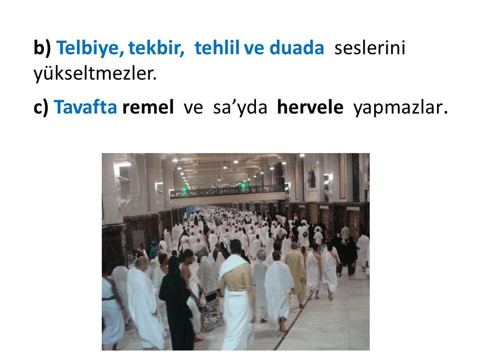 b) Telbiye, tekbir, tehlil ve duada seslerini yükseltmezler