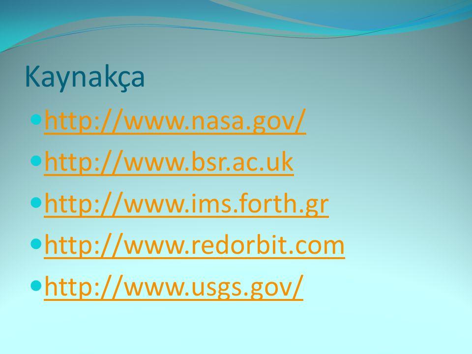 Kaynakça http://www.nasa.gov/ http://www.bsr.ac.uk