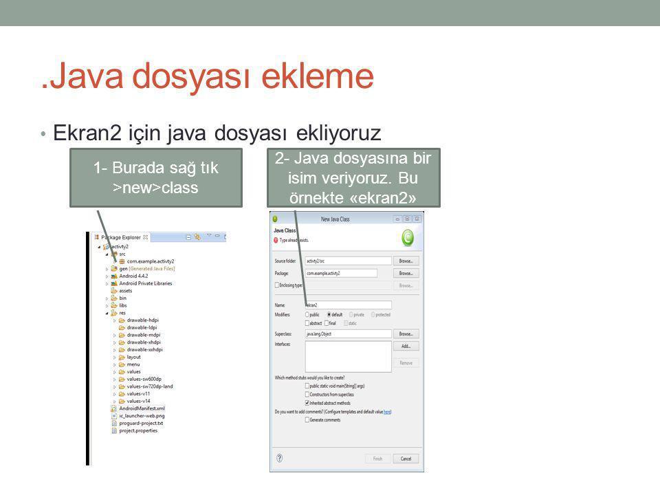 .Java dosyası ekleme Ekran2 için java dosyası ekliyoruz