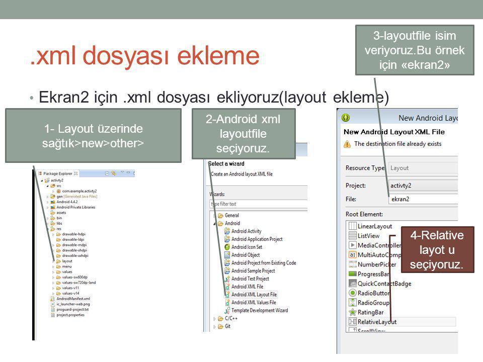 .xml dosyası ekleme Ekran2 için .xml dosyası ekliyoruz(layout ekleme)