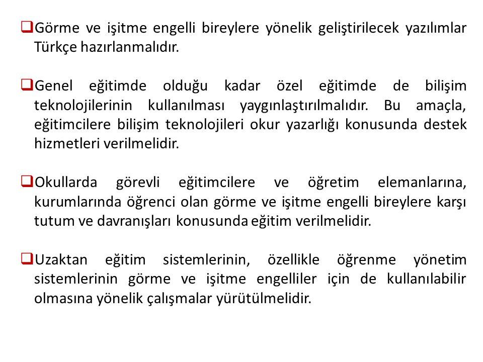 Görme ve işitme engelli bireylere yönelik geliştirilecek yazılımlar Türkçe hazırlanmalıdır.