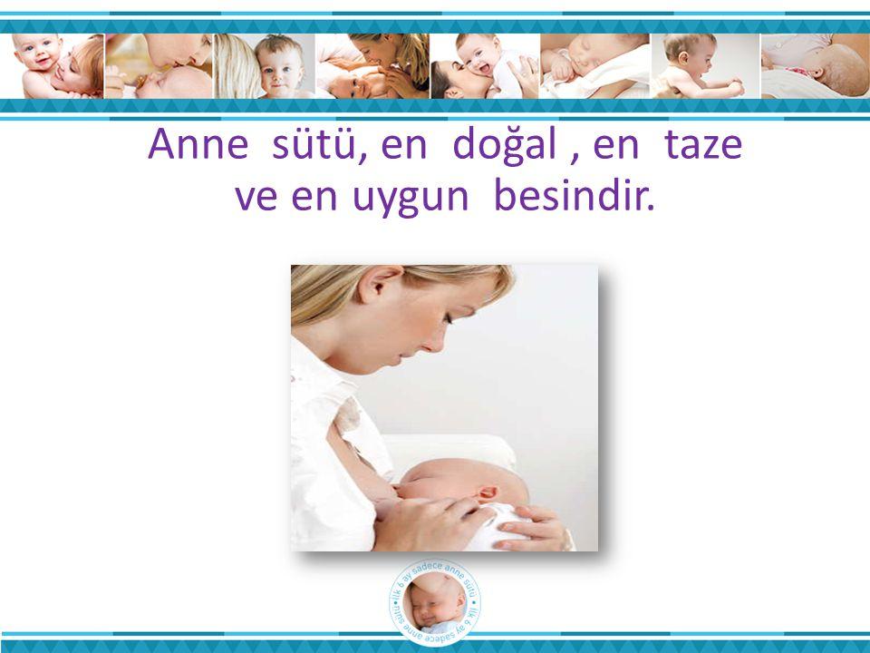 Anne sütü, en doğal , en taze ve en uygun besindir.