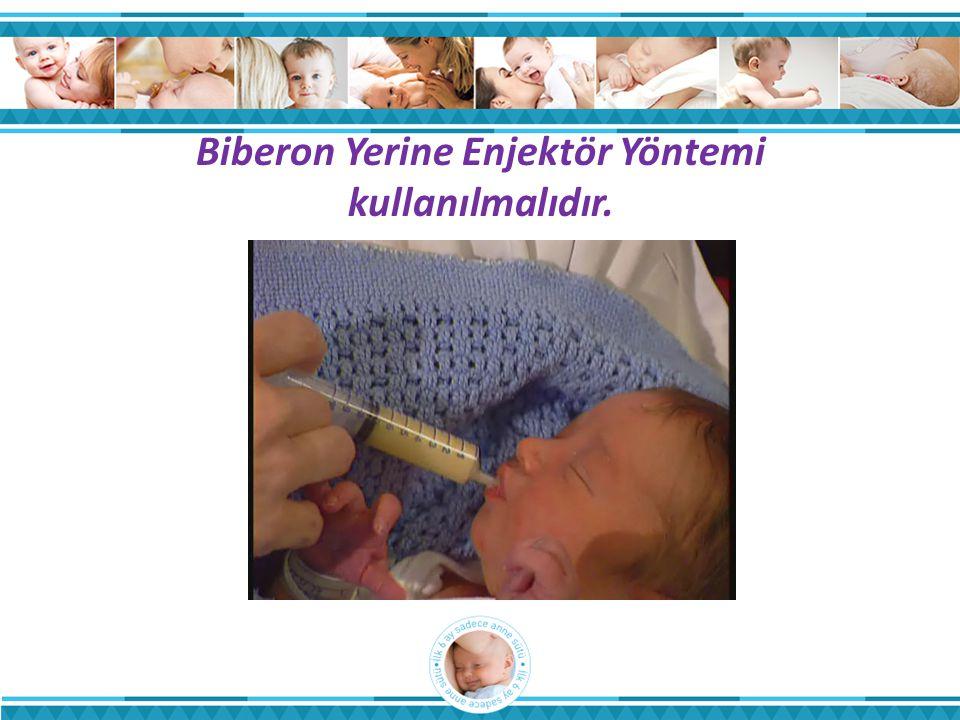 Biberon Yerine Enjektör Yöntemi kullanılmalıdır.