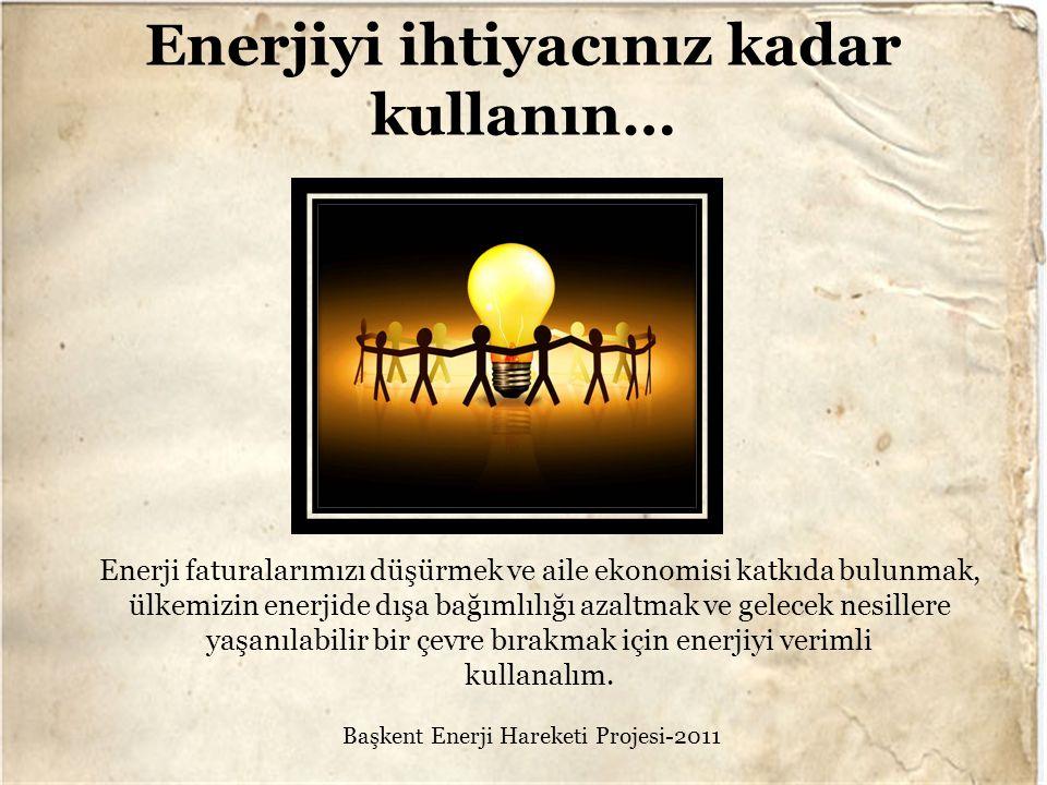 Enerjiyi ihtiyacınız kadar kullanın…
