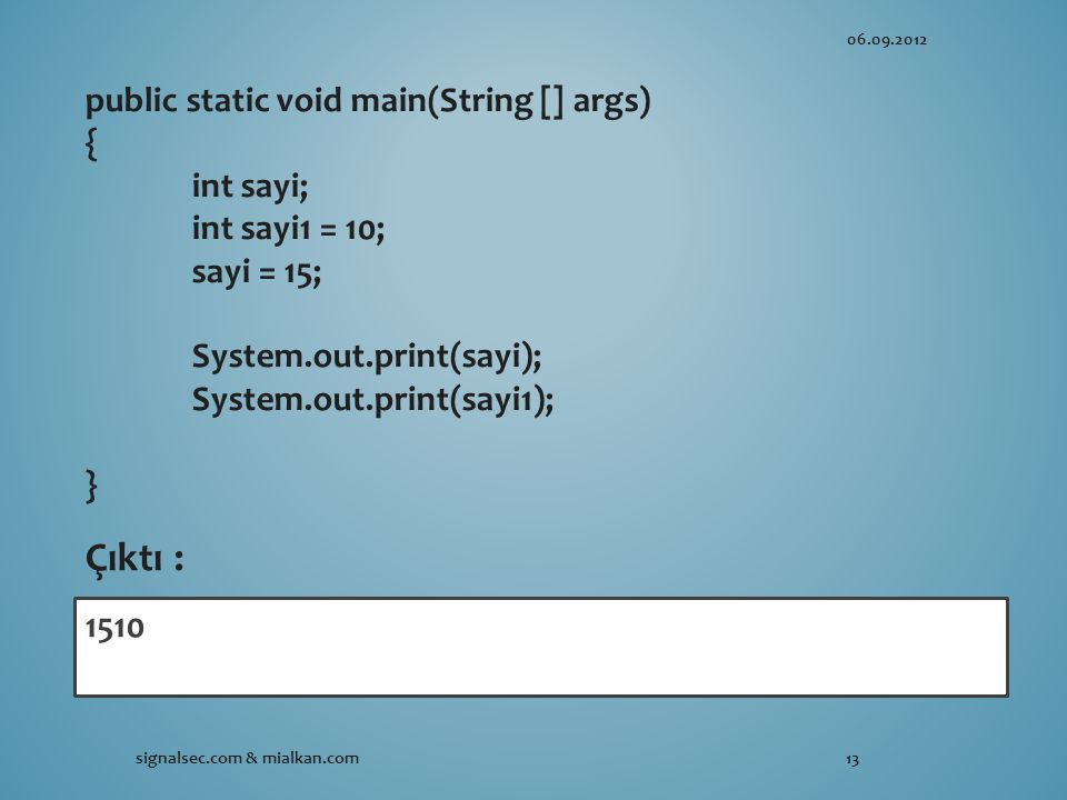 Çıktı : public static void main(String [] args) { int sayi;