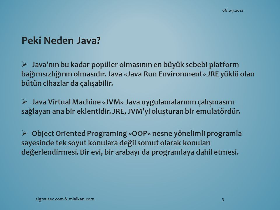 06.09.2012 Peki Neden Java Java'nın bu kadar popüler olmasının en büyük sebebi platform.