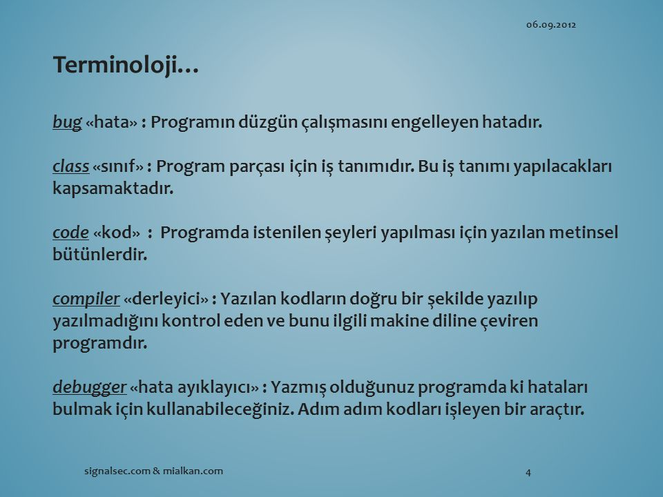 06.09.2012 Terminoloji… bug «hata» : Programın düzgün çalışmasını engelleyen hatadır.