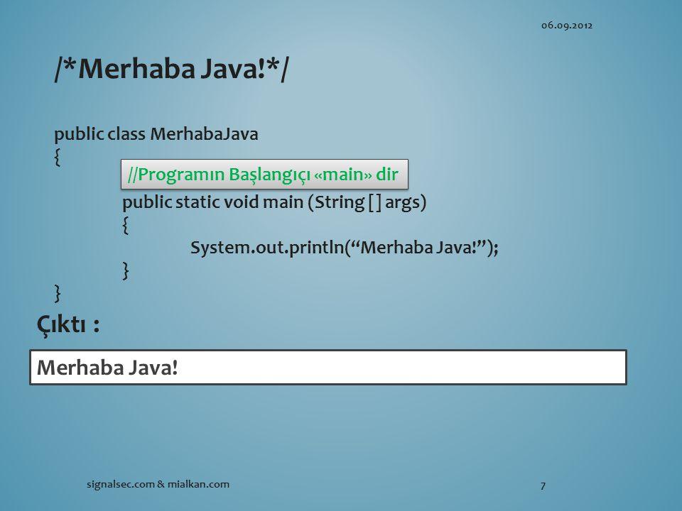 /*Merhaba Java!*/ Çıktı : Merhaba Java! public class MerhabaJava {