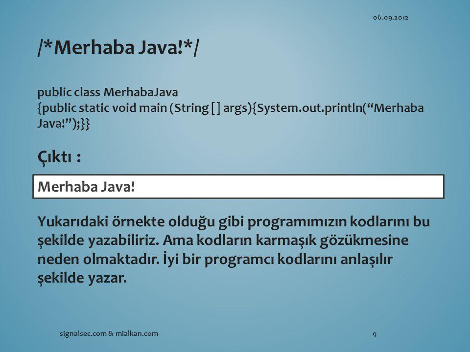 /*Merhaba Java!*/ Çıktı : Merhaba Java!