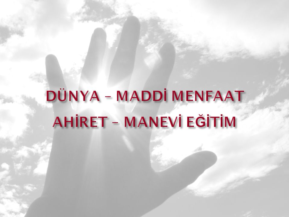 DÜNYA – MADDİ MENFAAT AHİRET – MANEVİ EĞİTİM