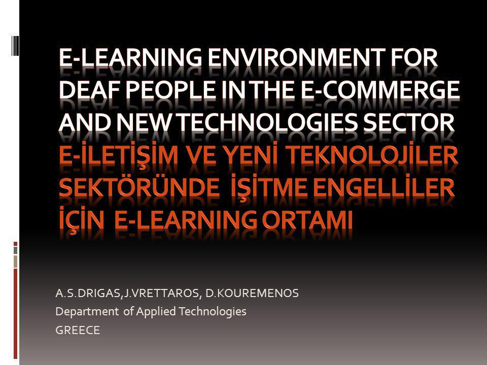 E-LEARNING ENVIRONMENT FOR DEAF PEOPLE IN THE E-COMMERGE AND NEW TECHNOLOGIES SECTOR E-İLETİŞİM ve yenİ teknolojİler sektöründe İşİtme engellİler İçİn e-learnIng ortamI