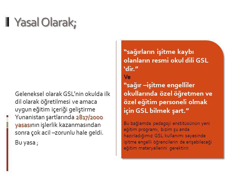 Yasal Olarak; sağırların işitme kaybı olanların resmi okul dili GSL 'dir. Ve.