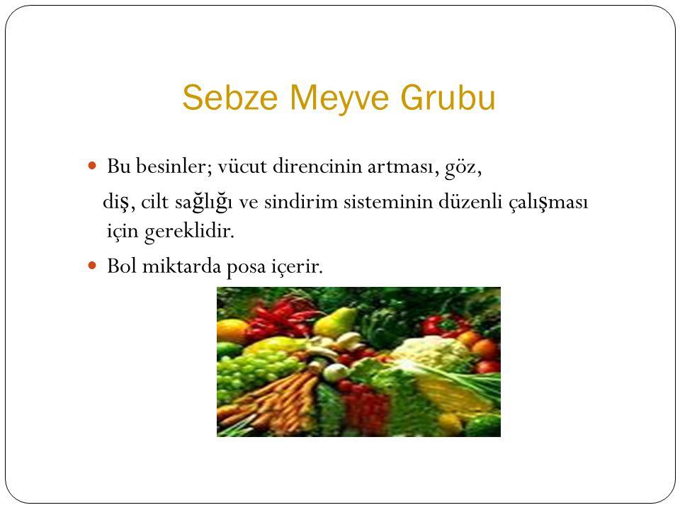 Sebze Meyve Grubu Bu besinler; vücut direncinin artması, göz,