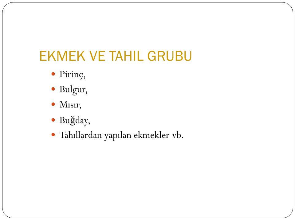 EKMEK VE TAHIL GRUBU Pirinç, Bulgur, Mısır, Buğday,