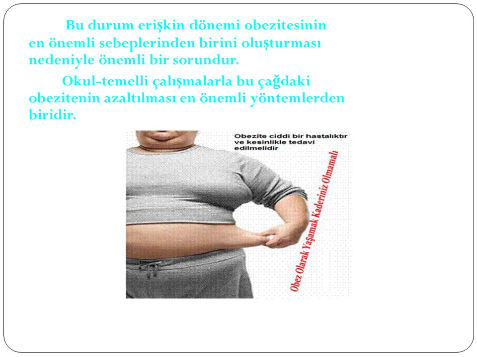 Bu durum erişkin dönemi obezitesinin en önemli sebeplerinden birini oluşturması nedeniyle önemli bir sorundur.