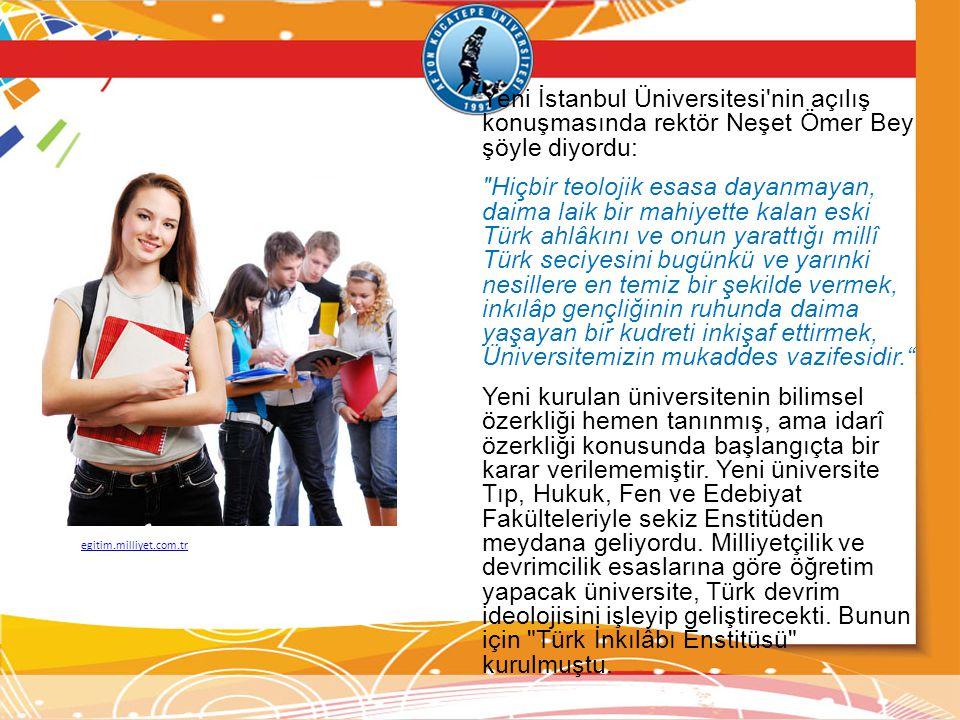 Yeni İstanbul Üniversitesi nin açılış konuşmasında rektör Neşet Ömer Bey şöyle diyordu: