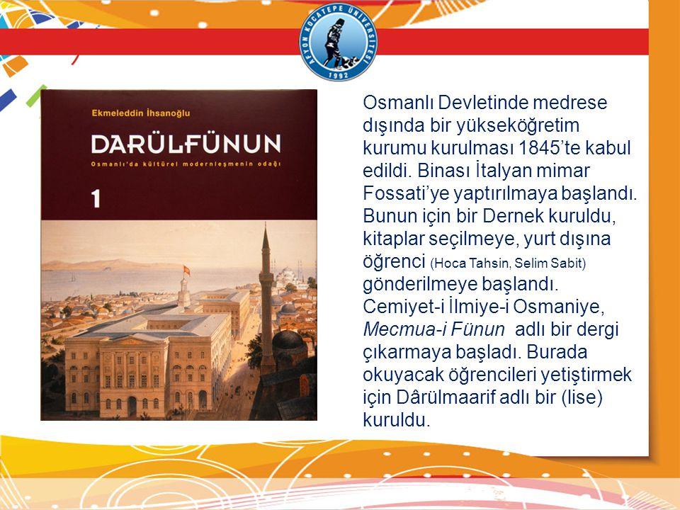 Osmanlı Devletinde medrese dışında bir yükseköğretim kurumu kurulması 1845'te kabul edildi.
