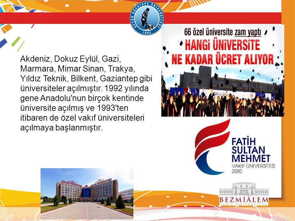 Akdeniz, Dokuz Eylül, Gazi, Marmara, Mimar Sinan, Trakya, Yıldız Teknik, Bilkent, Gaziantep gibi üniversiteler açılmıştır.
