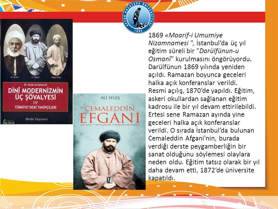 1869 «Maarif-i Umumiye Nizamnamesi , İstanbul'da üç yıl eğitim süreli bir Darülfünun-u Osmanî kurulmasını öngörüyordu.