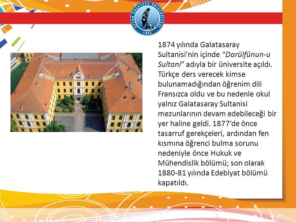 1874 yılında Galatasaray Sultanisi'nin içinde Darülfünun-u Sultani adıyla bir üniversite açıldı.