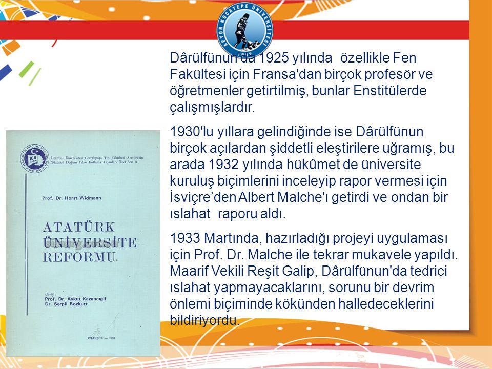 Dârülfünun da 1925 yılında özellikle Fen Fakültesi için Fransa dan birçok profesör ve öğretmenler getirtilmiş, bunlar Enstitülerde çalışmışlardır.