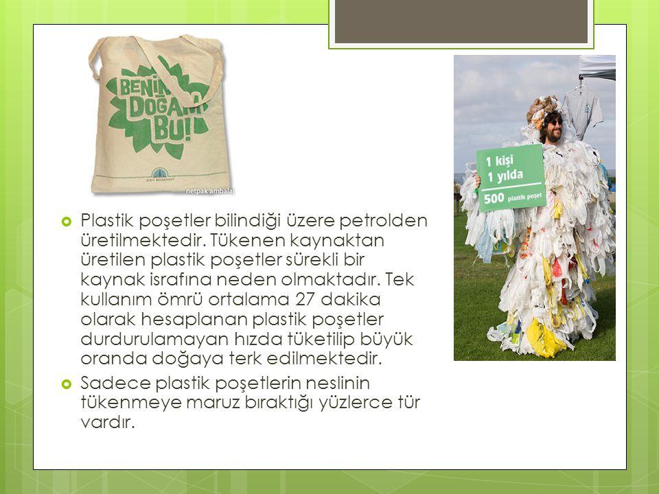 Plastik poşetler bilindiği üzere petrolden üretilmektedir