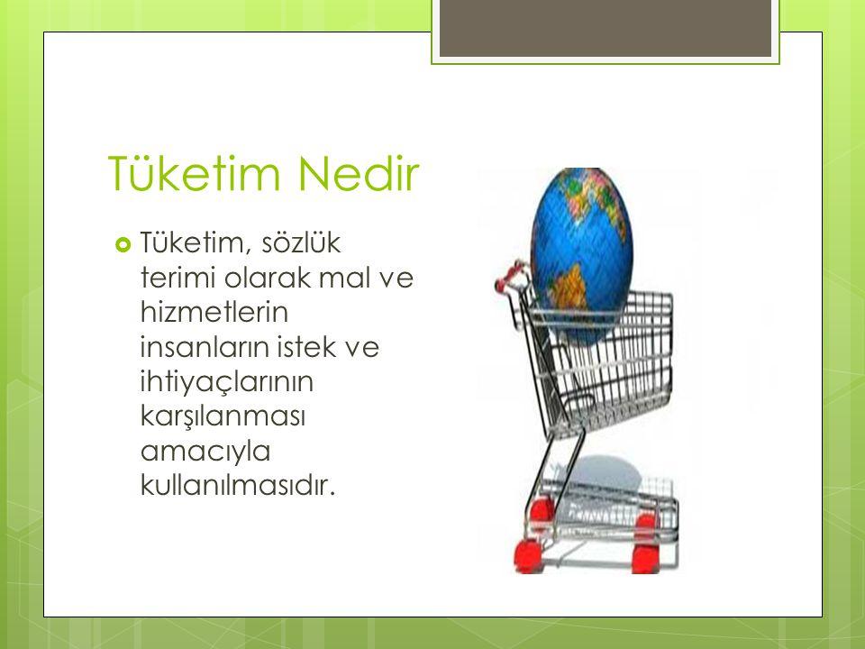 Tüketim Nedir Tüketim, sözlük terimi olarak mal ve hizmetlerin insanların istek ve ihtiyaçlarının karşılanması amacıyla kullanılmasıdır.