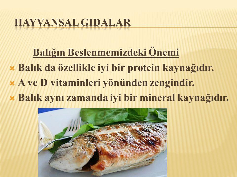 Hayvansal GIdalar Balığın Beslenmemizdeki Önemi. Balık da özellikle iyi bir protein kaynağıdır. A ve D vitaminleri yönünden zengindir.
