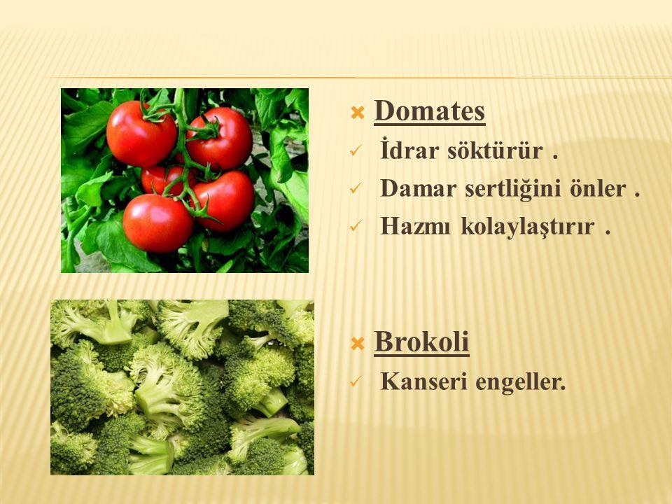 Domates Brokoli İdrar söktürür . Damar sertliğini önler .