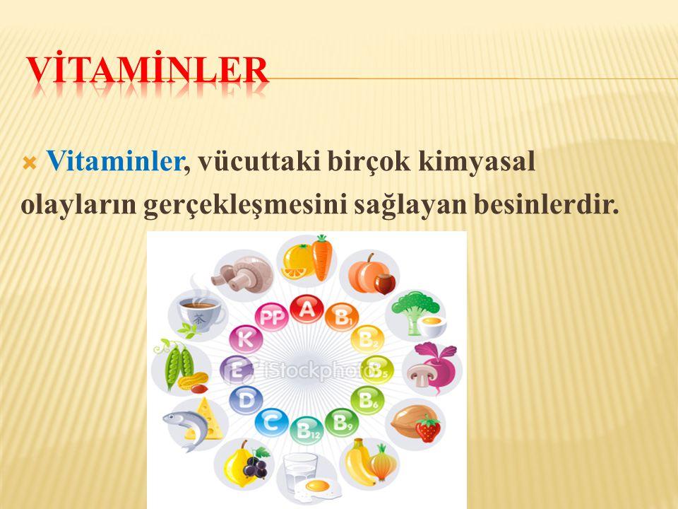 Vİtamİnler Vitaminler, vücuttaki birçok kimyasal