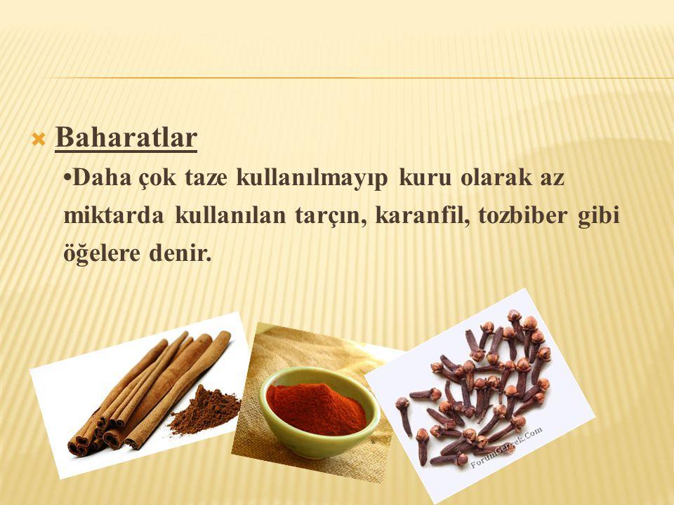 Baharatlar •Daha çok taze kullanılmayıp kuru olarak az
