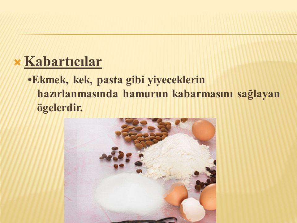 Kabartıcılar •Ekmek, kek, pasta gibi yiyeceklerin hazırlanmasında hamurun kabarmasını sağlayan ögelerdir.