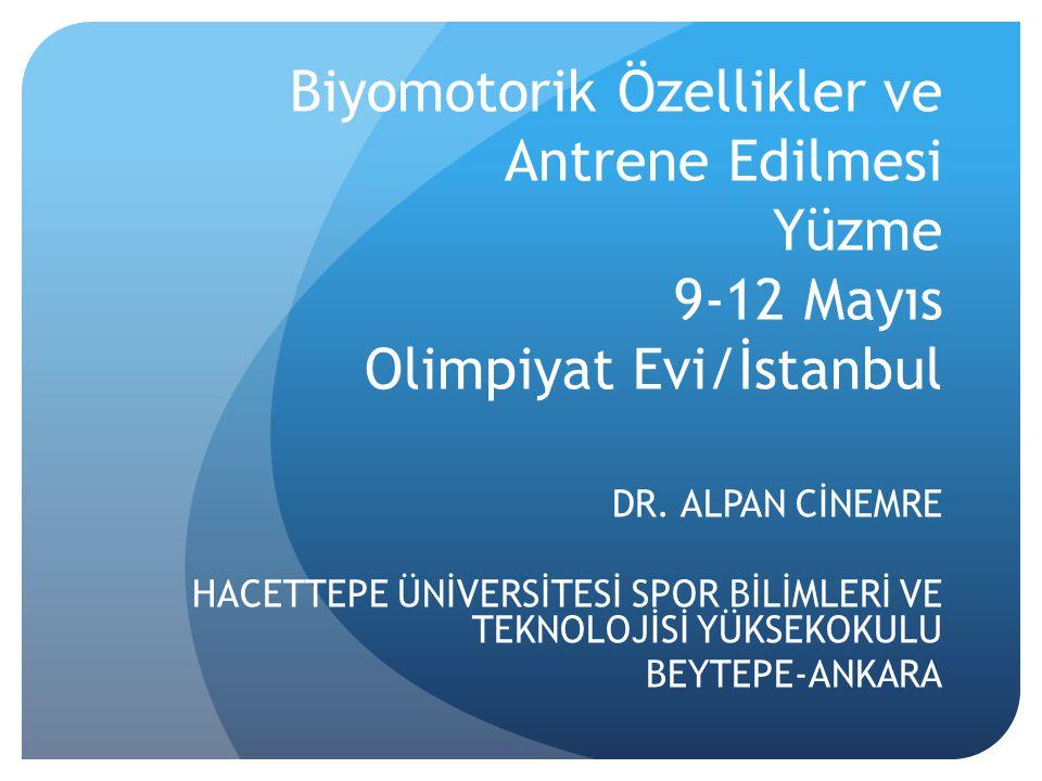 Biyomotorik Özellikler ve Antrene Edilmesi Yüzme 9-12 Mayıs Olimpiyat Evi/İstanbul