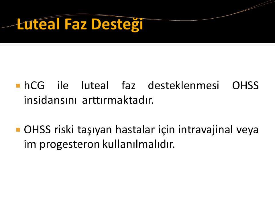Luteal Faz Desteği hCG ile luteal faz desteklenmesi OHSS insidansını arttırmaktadır.
