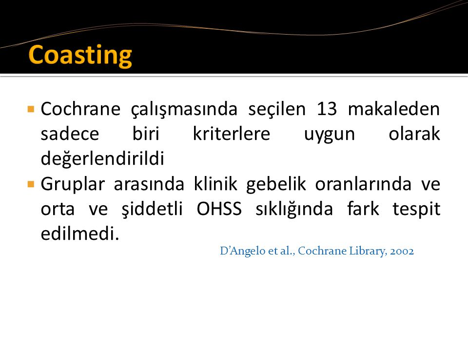 Coasting Cochrane çalışmasında seçilen 13 makaleden sadece biri kriterlere uygun olarak değerlendirildi.