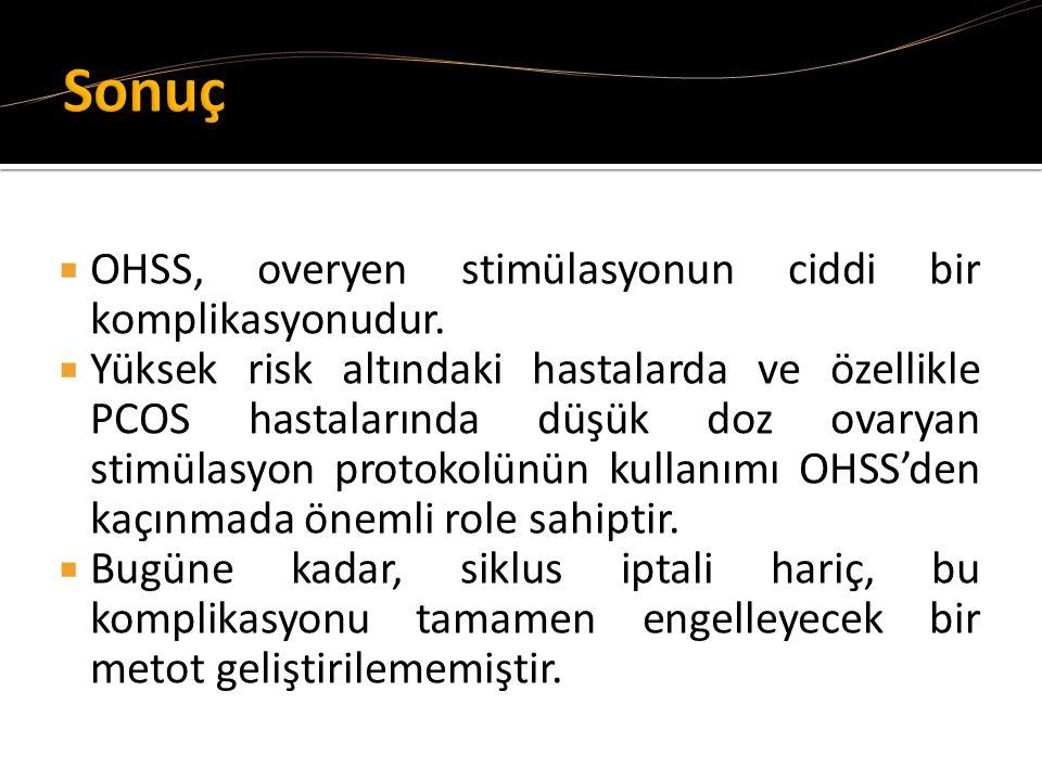 Sonuç OHSS, overyen stimülasyonun ciddi bir komplikasyonudur.