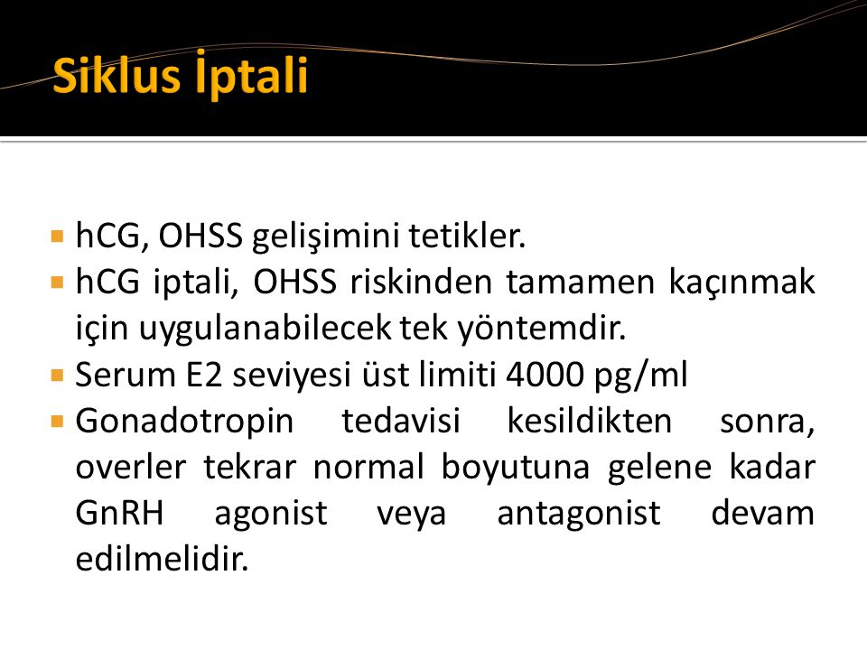 Siklus İptali hCG, OHSS gelişimini tetikler.