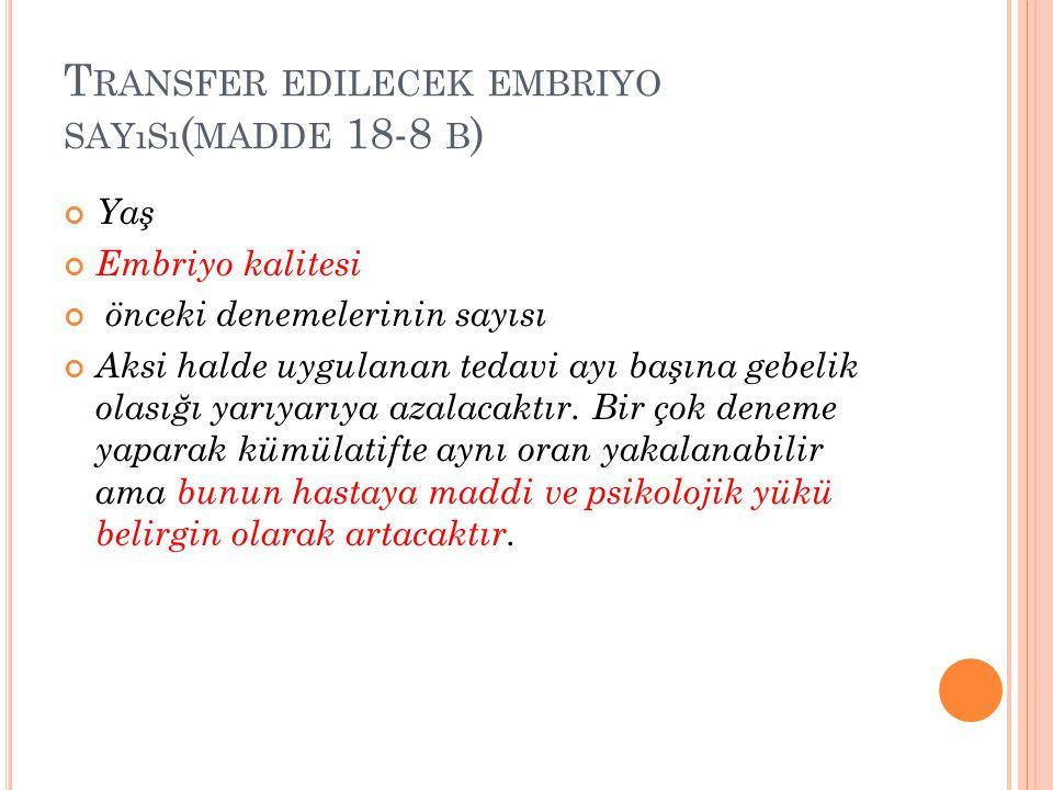 Transfer edilecek embriyo sayısı(madde 18-8 b)
