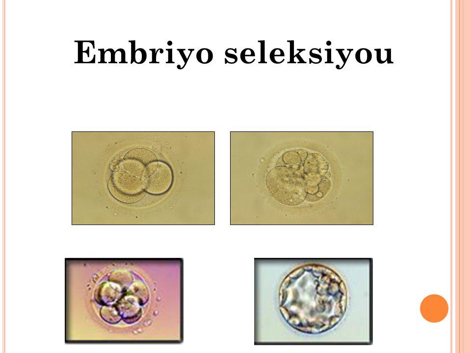 Embriyo seleksiyou > 30% < 5% Implantation