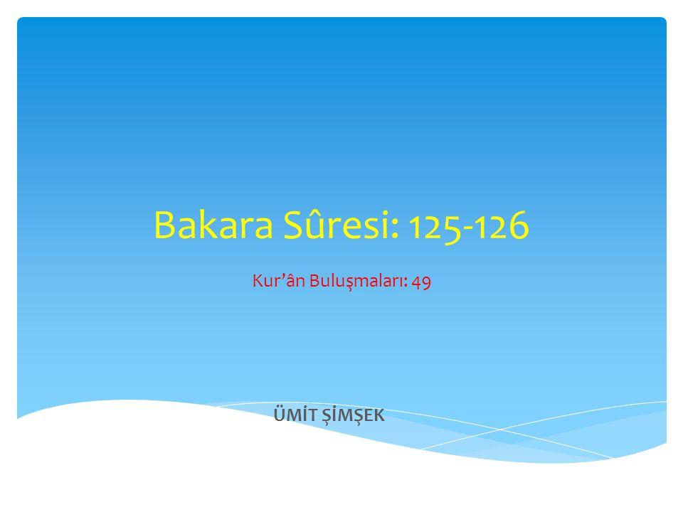 Bakara Sûresi: 125-126 Kur'ân Buluşmaları: 49 ÜMİT ŞİMŞEK