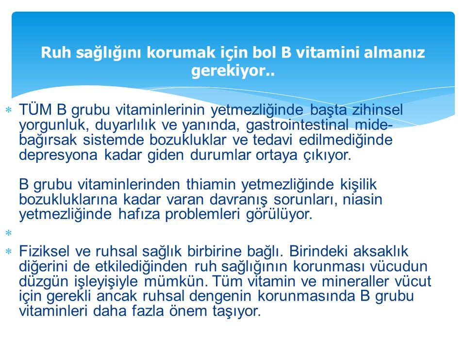 Ruh sağlığını korumak için bol B vitamini almanız gerekiyor..