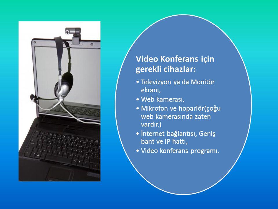 Video Konferans için gerekli cihazlar: