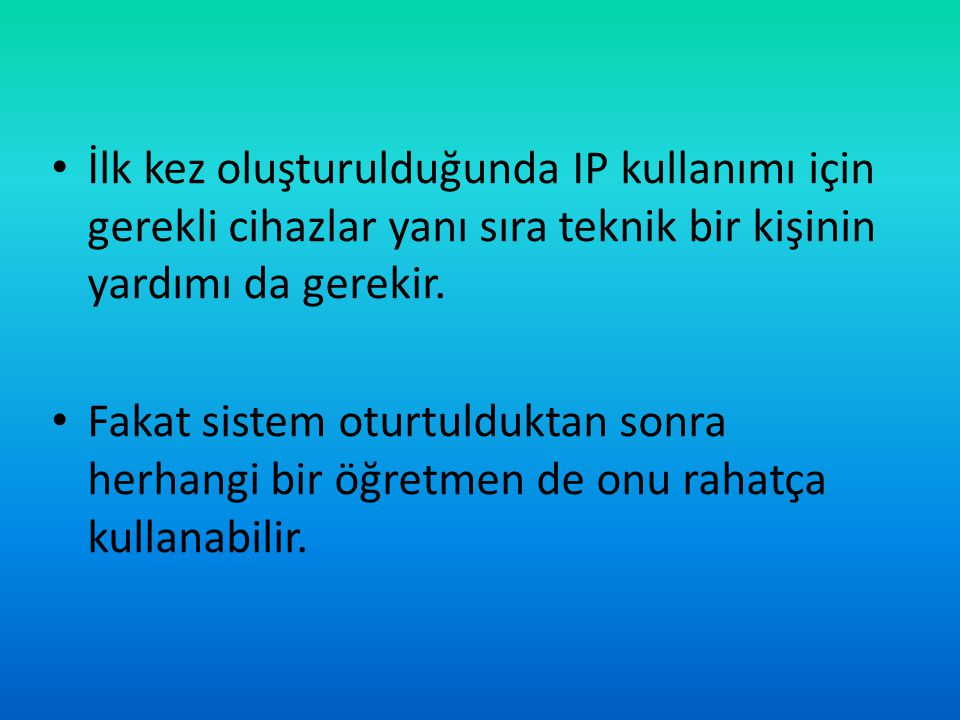 İlk kez oluşturulduğunda IP kullanımı için gerekli cihazlar yanı sıra teknik bir kişinin yardımı da gerekir.