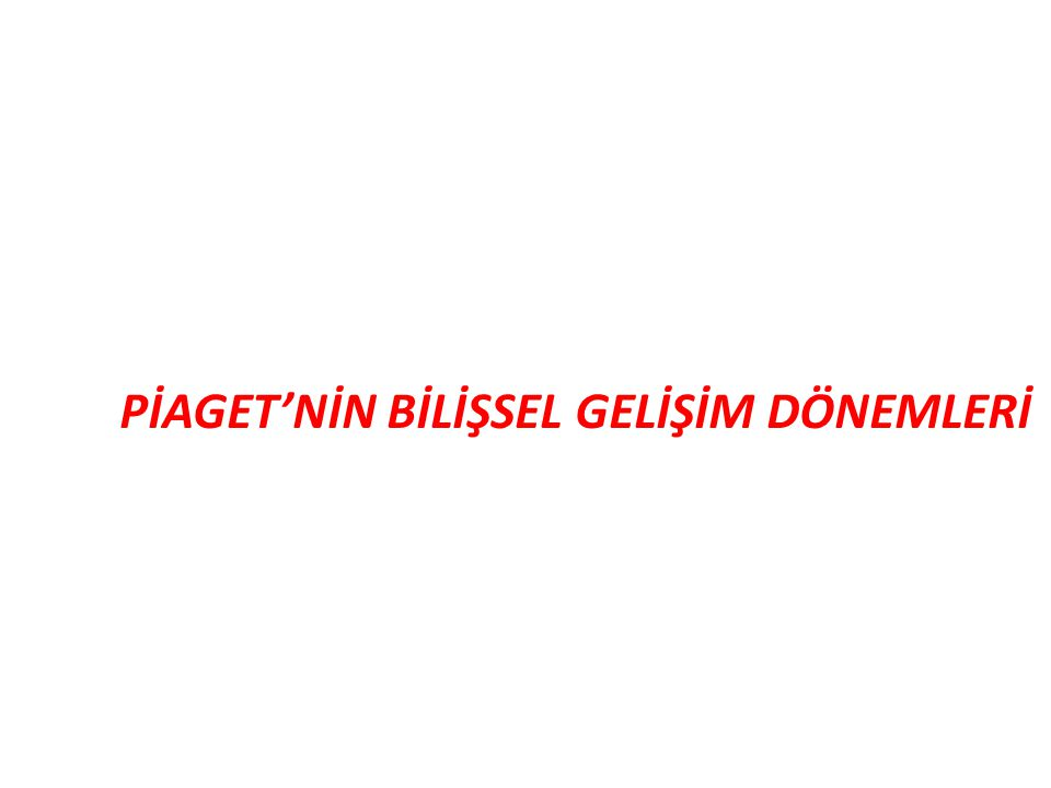 PİAGET'NİN BİLİŞSEL GELİŞİM DÖNEMLERİ